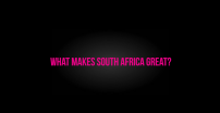 What Makes South Africa Great?